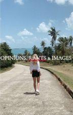 OPINIONS, RANTS & IMAGES | random by nikosfortuna