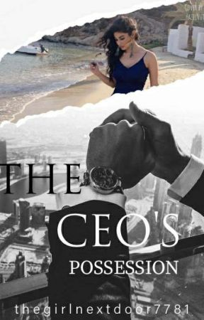 The CEO'S Possession. by thegirlnextdoor7781