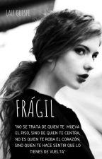 FRÁGIL || by deyaBeel