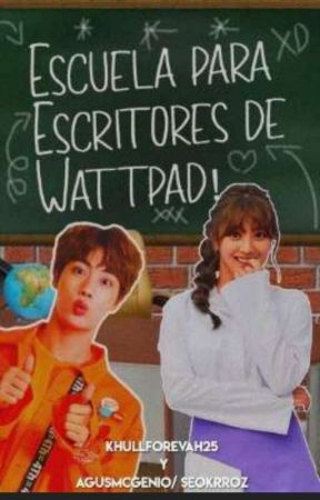 Escuela Para Escritores De Wattpad ~ Ft. SEOKRROZ/agusmcgenio by KhullForevah25