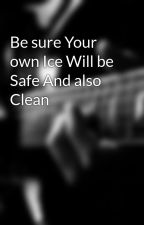 Be sure Your own Ice Will be Safe And also Clean by badgechad01