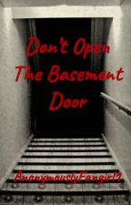 Don't Open The Basement Door ✔️ (DOTBD #1) by AnonymouslyFangirl1