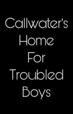 Callwater's Home for Troubled Boys (poly)  by bookishcrazed