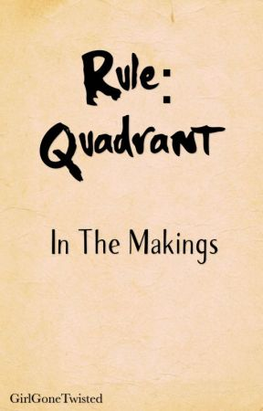 Rule:Quadrant - In The Makings by GirlGoneTwisted