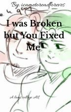 I was Broken but You Fixed Me by icametoreadforeves