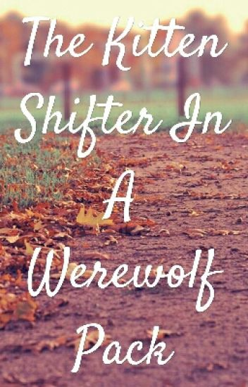 The Kitten Shifter In A Werewolf Pack