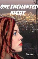 One Enchanted Night by Helandri
