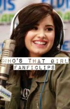Who's That Girl (Demi Lovato Lesbian Fanfic) by FanficLips