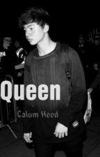 Queen - (5sos fanfic) - C.H. by UnicornPsico