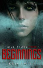 Beginnings: Supe City Series PREQUEL by Krissmithauthor