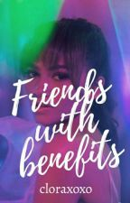 Friends With Benefits? {ON HOLD} by chloraxoxo