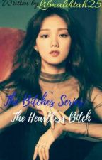 The Bitches Series: The Heartless Bitch  by Lilmalditah25