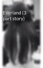 Everland (3 part story) by madsj20