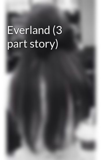 Everland (3 part story)
