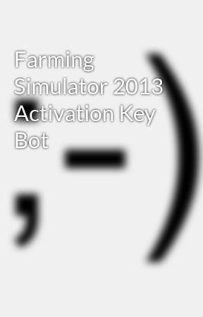 Farming Simulator 2013 Activation Key Bot - Wattpad