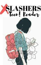 slashers x teen! reader by slasher_Fangirl
