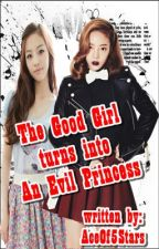 The Good Girl turns into an Evil Princess (ON-GOING) by Aceof5Stars