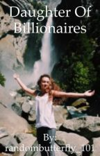 Daughter Of Billionaires by randombutterfly_101