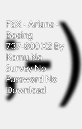 FSX - Ariane - Boeing 737-800 X2 By Komu No Survey No Password No