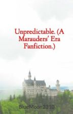 Unpredictable. (A Marauders' Era Fanfiction.) by BlueMoon2310