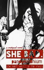 She Bad. by pandaem0nium