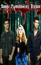 Sangre peligrosamente deseada by alejandra78