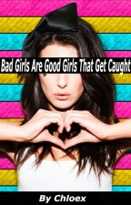 Good Girls Are Bad Girls That  Don't Get Caught by chloex