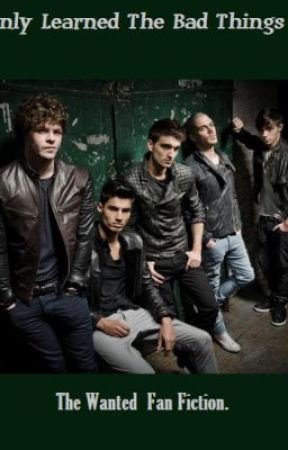 Only Learned The Bad Things - The Wanted Fan Fiction (ON HOLD) by GoldForeverTW