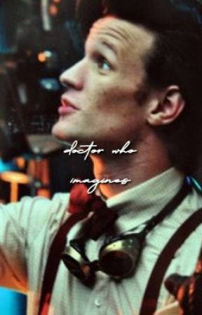 Doctor Who Imagines by somethingbrave