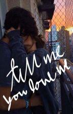 Tell Me You Love Me by ellajhnssn