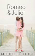Romeo and Juliet *COMING SOON* by Forevermore2013