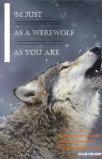 I'm just as a werewolf as you are by MarshaDP12