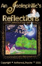 AN ISOLOPHILIC'S REFLECTIONS || A Poetry Collection by Aethereal_Psyche
