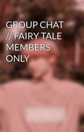 GROUP CHAT // FAIRY TALE MEMBERS ONLY by Lila_Flores