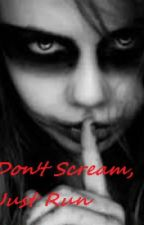 DONT SCREAM. JUST RUN. by penutbutterandgilly