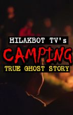 CAMPING (True Pinoy Ghost Story) by HilakbotTv666