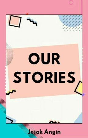 OUR STORIES by JejakAngin