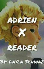 Adrien Agreste X Reader by LaylaSchwaz