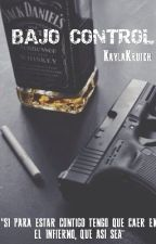 Bajo control [TERMINADA] - editando - by KaylaKrutch
