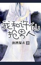 Ta cùng Hứa Tiên đoạt nam nhân by Trọc Tửu Thấp Y by Mycuongcollection