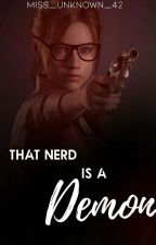 That Nerd Is A Demon(Completed) by Miss_Unknown_42