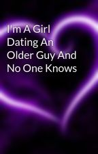 I'm A Girl Dating An Older Guy And No One Knows   by CrazieeBaybieeAlex