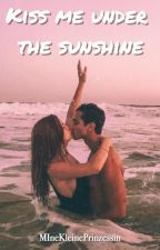 Kiss me under the sunshine #wattys2019 by MineKleinePrinzessin