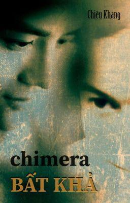 Đọc truyện Chimera - Bất Khả