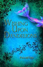 Wishing Upon Dandelions by PoisonNinja