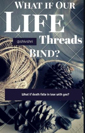 What If Our Life Threads Bind? (#Wattys2019) by shivshri