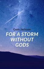 For A Storm Without Gods by GemJacksonAuthor