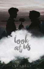 LOOK AT US (sequel to Look at me)  by creamaan
