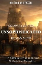 Complex of the Unsophisticated Human Mind by LynxesL