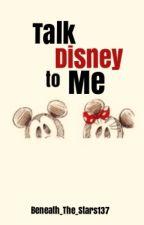 Talk Disney to Me by KristaButler